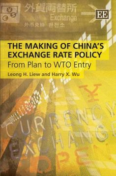 The Making of China's Exchange Rate Policy: From Plan to WTO Entry by Leong H. Liew. $119.00. Publisher: Edward Elgar Pub (January 8, 2008). Publication: January 8, 2008. Author: Leong H. Liew. 249 pages