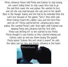 Stupid Johanna. Also wow u see someone kissing the one u love and then he tries to explain and u kill her wow I would hate to be on your bad side