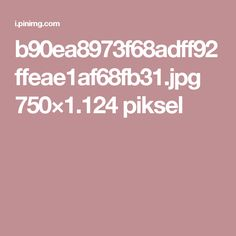 b90ea8973f68adff92ffeae1af68fb31.jpg 750×1.124 piksel