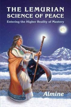 The Lemurian Science of Peace: Entering the Higher Reality of Mastery…