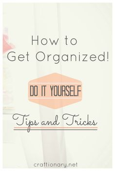 DIY: How To Get Organized, Tips and Tricks...lots of ideas here, not just organizing. Substitute common cooking ingredients, how to get your kids to clean up, reading strategies for kids and more.