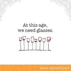 At this age, we need a lot of glasses. Join the Wine Sisterhood for our latest event info.