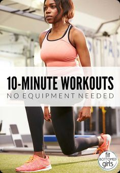 Got 10 minutes? Then you've got time for these workouts. | Fit Bottomed Girls
