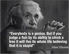EVERYBODY is a genius! I love this quote!