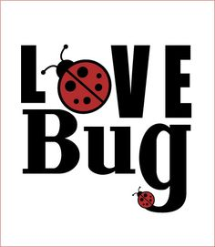 You are my lovebug, my only lovebug, you make me happy when sky's are grey! You'll never know dear how much I love you please don't take my lovebug away!