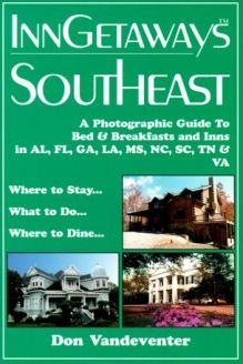 InnGetaways Southeast  A Photographic Guide to Bed & Breakfasts and Inns in AL, FL, GA, LA, MS, NC, SC, TN & VA, 978-1565547759, Don Vandeventer, Pelican Publishing Company