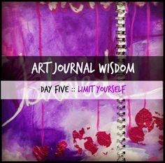 Dirty Footprints Studio: Art Journal Wisdom :: Day 5 :: Limit Yourself