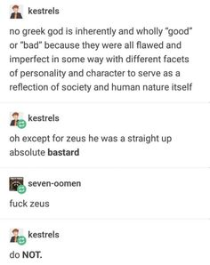 """Greek mythology in five words: Unfortunately, Zeus was feeling horny.The last two posts are so yes its not even funny. Greek Gods And Goddesses, Greek And Roman Mythology, Greek Mythology Quotes, Women In Greek Mythology, Hades Greek Mythology, Greece Mythology, Classical Mythology, Greek Memes, All Meme"