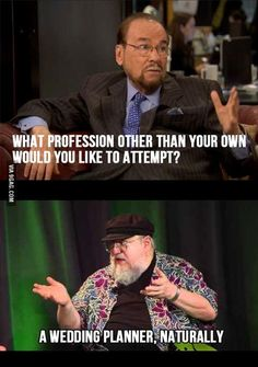 George R.R. Martin's alternative plans for the future. 9gag.