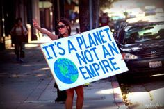 """theglobalelite: """" Earth is a conscious, living being. She is a planet, she is our home, but she is not an empire to be conquered. It is not nice to fool with Mother Nature. Illuminati, Protest Posters, Protest Signs, Political Posters, Political Memes, Our Planet, Save The Planet, Planet Earth, Save Our Earth"""