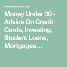 Money Under 30 - Advice On Credit Cards, Investing, Student Loans, Mortgages…