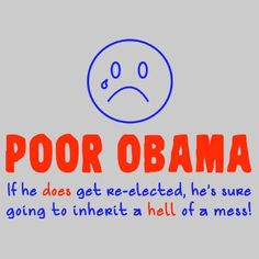 Poor Obama- If He Does Get Re-elected , He's Sure Going to Inherit A Hell Of A Mess T-Shirt