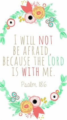 """""""I Will Not Be Afraid Because The Lord Is Within Me."""""""