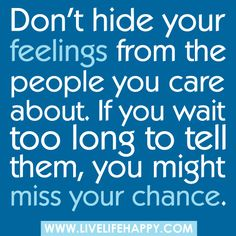 Don't hide your feelings from the people you care about. If you wait too long to tell them, you might miss your chance... by deeplifequotes, via Flickr