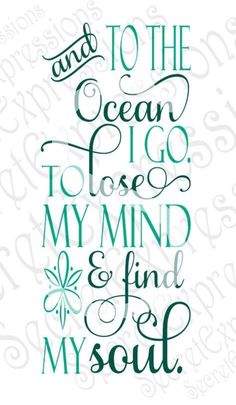 And to the Ocean I Go To Lose My Mind & Find My Soul Svg Inspirational Digital SVG File for Cricut or Silhouette DXF PNG Jpg Eps - Cricut T Shirts - Ideas of Cricut T Shirts - Travel quotes about wanderlust The Words, Quotes To Live By, Me Quotes, Beach Quotes And Sayings Inspiration, Beach Inspirational Quotes, Crush Quotes, Happy Place Quotes, Motivational Sayings, Funny Quotes