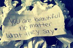 you are beautiful no matter what they say, words can't bring us down!