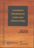 Las transferencias intergubernamentales en España : análisis y propuestas de reforma / edición e introducción, Santiago Lago Peñas, Jorge Martínez-Vázquez (2011)