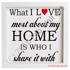 What I Love Most About My Home Is Who I Share It With Vinyl Decal to suit 23cm Box Frame Ikea Ribba