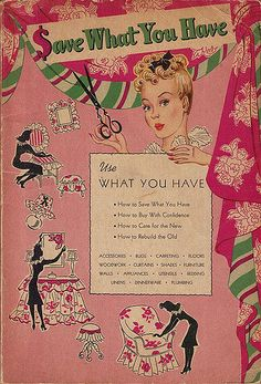 "Awesome wartime book about being frugal in one's household - ""save what you have, use what you have"". Copyright 1944 Whitman Publishing Company, written by Ruth Morton, illustrated by Hedwig Jo Meixner. Vintage Advertisements, Vintage Ads, Vintage Prints, Vintage Images, Vintage Sewing, Retro Advertising, Retro Ads, Vintage Purses, Vintage Fabrics"