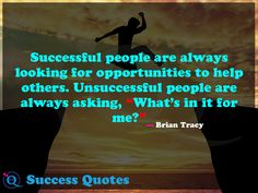 """Successful people are always looking for opportunities to help others. Unsuccessful people are always asking, """"What's in it for me?"""" Success Quotes 6"""