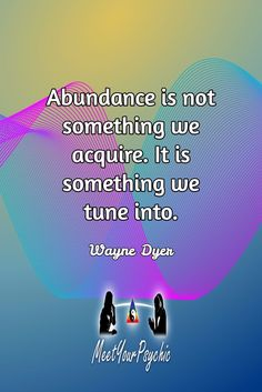 Abundance is not something we acquire. It is something we tune into. Wayne Dyer. Psychic Phone Reading 18779877792 #psychic #love #follow #nature #beautiful #meetyourpsychic https://meetyourpsychic.com/welcome1