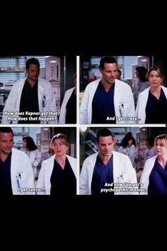 Alex: How does Kepner get that? How does that happen? And I get crazy...I get cancer...and now I've got a psychopathic maniac. Grey's Anatomy quotes