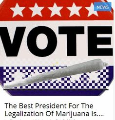 The+Best+President+For+The+Legalization+Of+Marijuana+Is....