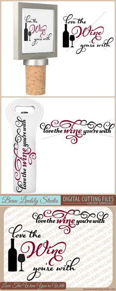 Funny Pun SVG Cutting File: Love The Wine You're With. SVG File For Silhouette Pattern, SVG File For Cricut Projects, Funny Wine Quote. DXF File, PNG Image File - great for Wine Clip Art, Wine Bottle Clip Art, and print and cut.  This vinyl design would make a great Valentine's Day Gift for any wine lover, such as a Vinyl Wall Decal, Valentines Day Card, Coffee Mug, DIY T Shirt and large variety of personalized items. By: www.beaulindslystudio.com