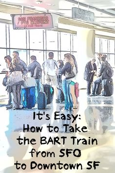 San Francisco Travel Guide: Decide whether to use BART to get from SFO to downtown - and get a step by step rider guide