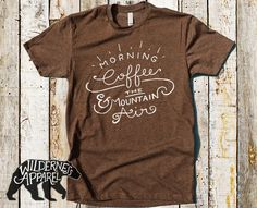 Morning Coffee And The Mountain Air Tee Available In 3 Styles & 8 Vintage Colors (20.00 USD) by WildernessApparel