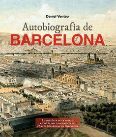 Autobiografia de Barcelona : la història de la ciutat a través dels documents de l'Arxiu Municipal de Barcelona / Daniel Venteo