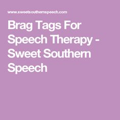 Brag Tags For Speech Therapy - Sweet Southern Speech