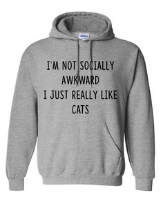 I'm not socially awkward I just really like cats hoodie cat lady hoodies kitty funny cat lover gift idea #catlover #tshirt #kitty #cat #gift
