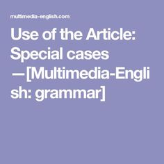 Use of the Article: Special cases —[Multimedia-English: grammar]