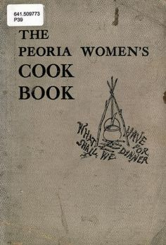 """The Peoria Women's Cook Book"" By First Methodist Episcopal Church (1915)"