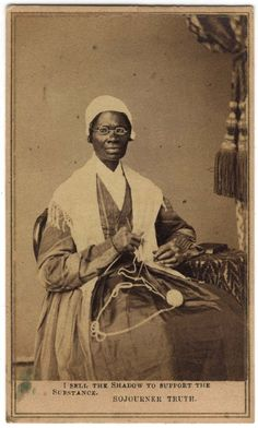 """Sojourner Truth. """"I sell the shadows to support the substance."""""""