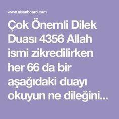 Çok Önemli Dilek Duası 4356 Allah ismi zikredilirken her 66 da bir aşağıdaki duayı okuyun ne dileğiniz varsa hasıl olur. Allâhümme innî eselüke bi...