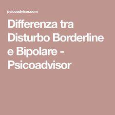 Differenza tra Disturbo Borderline e Bipolare - Psicoadvisor