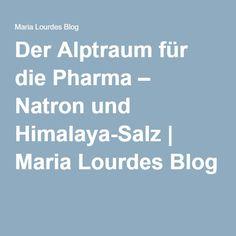 Der Alptraum für die Pharma – Natron und Himalaya-Salz   Maria Lourdes Blog Mehr
