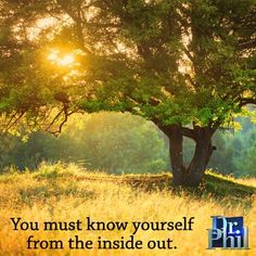 You must know yourself from the inside out. #DrPhil