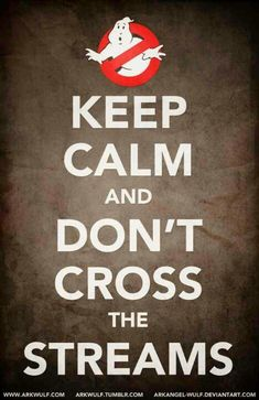 Keep Calm and Dont Cross The Streams. Please follow us…