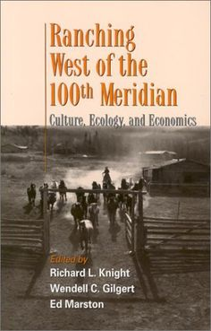 Ranching West of the 100th Meridian: Culture, Ecology, and Economics by Richard L. Knight