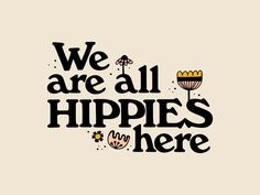 We Are All Hippies Here typography floral flowers retro groovy hippies hippie View on Dribbble Emo, Hippie Life, Boho Hippie, Hippie Style, Quotes To Live By, Life Quotes, Libra, Gypsy, Happy Words