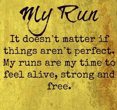 My run // It doesn't matter if things aren't perfect. My runs are my time to feel alive, strong and free.