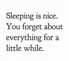 Sleeping is nice. You forget about everything for a little while – Quotes Lover