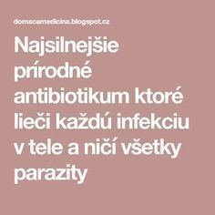 Najsilnejšie prírodné antibiotikum ktoré lieči každú infekciu v tele a ničí všetky parazity Natural Medicine, Detox, Life Is Good, Diy And Crafts, Health Fitness, Owl, Gardening, Beauty, Janus