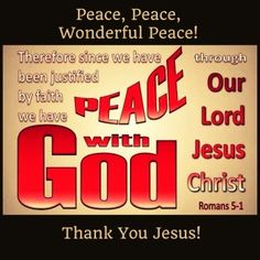 Romans Therefore being justified by faith, we have peace with God through our Lord Jesus Chris Justified By Faith, Thank You Jesus, Romans, Jesus Christ, Lord, Bible, Peace, My Love, Biblia