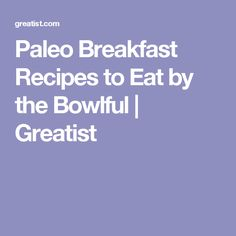 Paleo Breakfast Recipes to Eat by the Bowlful | Greatist