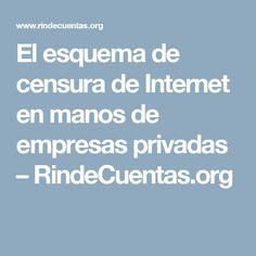 El esquema de censura de Internet en manos de empresas privadas – RindeCuentas.org