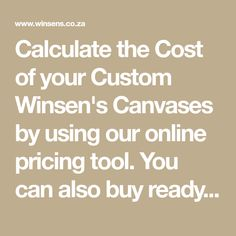 """Calculate the Cost of your Custom Winsen's Canvases by using our online pricing tool. You can also buy ready made stock canvases under the """"Buy Stock"""" page!"""